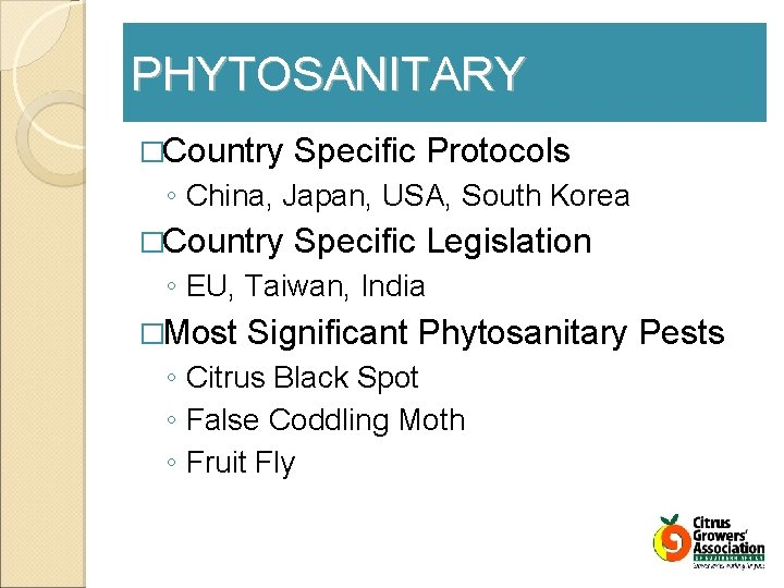 PHYTOSANITARY �Country Specific Protocols ◦ China, Japan, USA, South Korea �Country Specific Legislation ◦