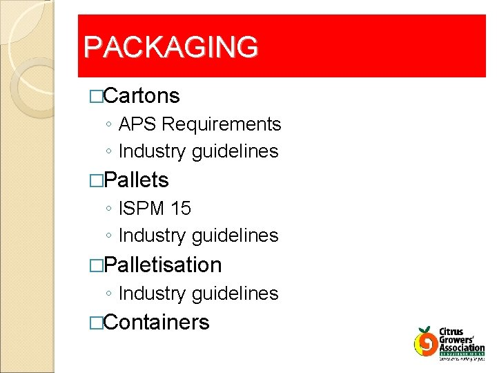 PACKAGING �Cartons ◦ APS Requirements ◦ Industry guidelines �Pallets ◦ ISPM 15 ◦ Industry