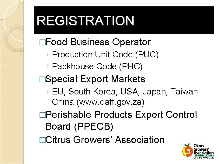 REGISTRATION �Food Business Operator ◦ Production Unit Code (PUC) ◦ Packhouse Code (PHC) �Special