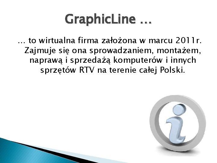 Graphic. Line … … to wirtualna firma założona w marcu 2011 r. Zajmuje się