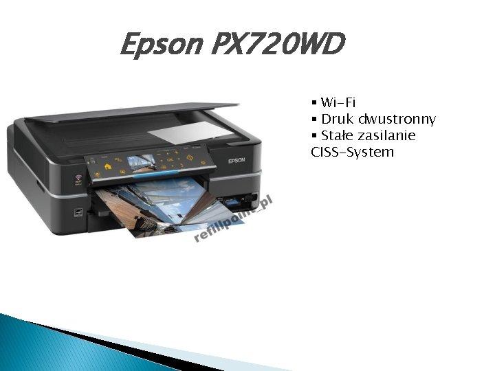 Epson PX 720 WD § Wi-Fi § Druk dwustronny § Stałe zasilanie CISS-System