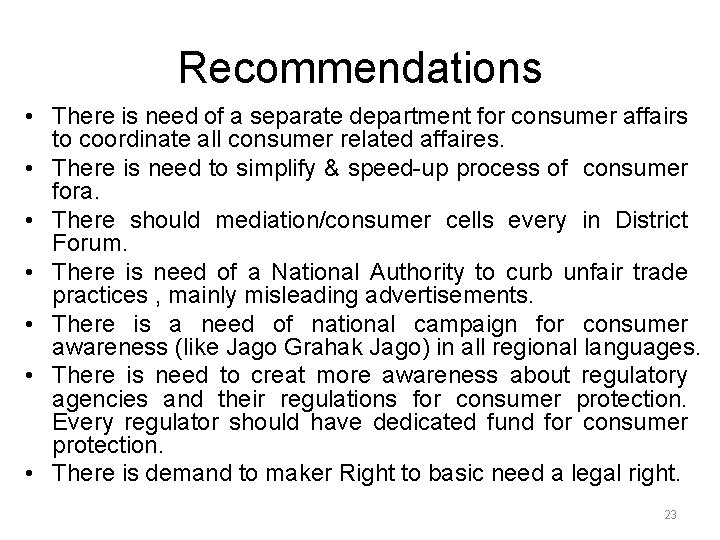 Recommendations • There is need of a separate department for consumer affairs to coordinate