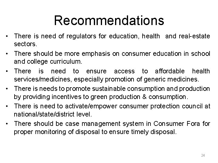 Recommendations • There is need of regulators for education, health and real-estate sectors. •