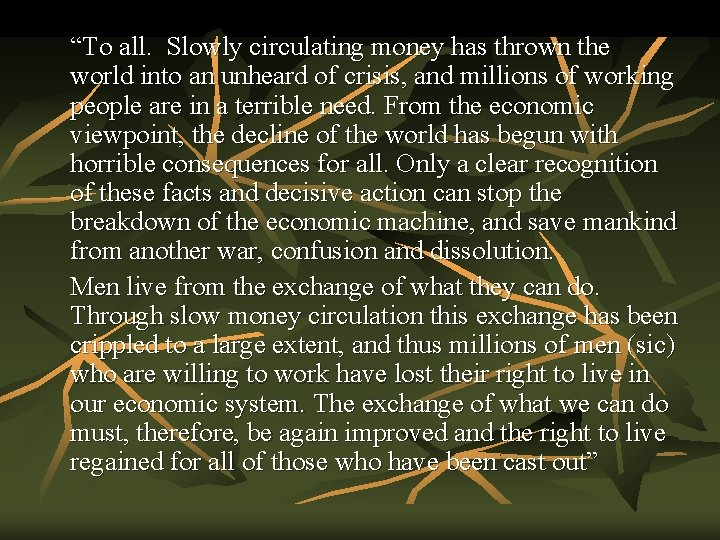 """""""To all. Slowly circulating money has thrown the world into an unheard of crisis,"""