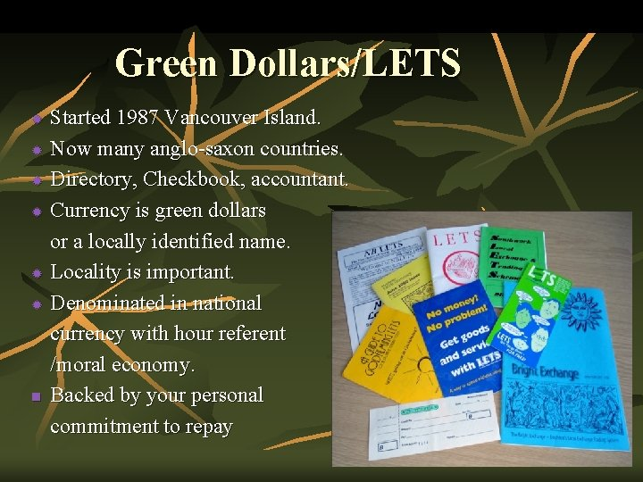 Green Dollars/LETS Started 1987 Vancouver Island. ® Now many anglo-saxon countries. ® Directory, Checkbook,
