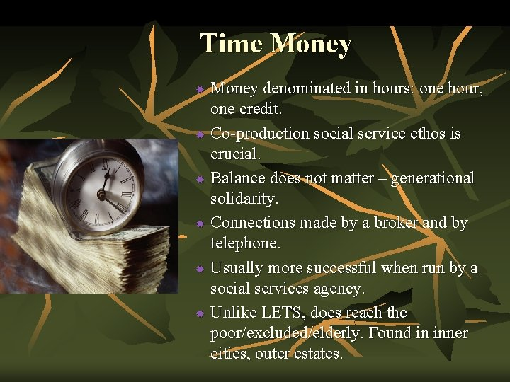 Time Money denominated in hours: one hour, one credit. ® Co-production social service ethos