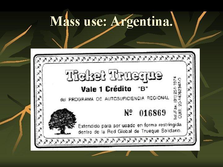 Mass use: Argentina.