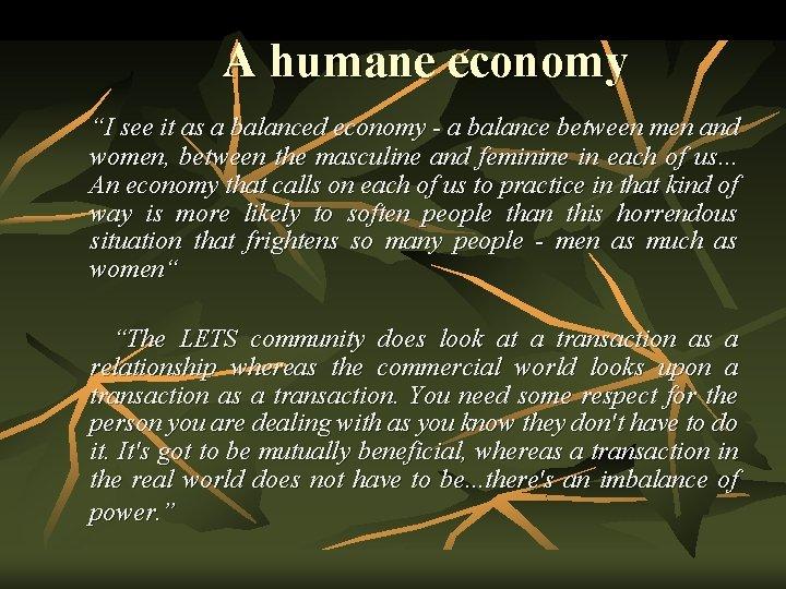 "A humane economy ""I see it as a balanced economy - a balance between"