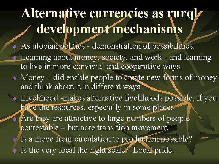 Alternative currencies as rurql development mechanisms ® ® ® ® As utopian politics -