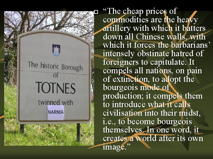 """""""The cheap prices of commodities are the heavy artillery with which it batters"""