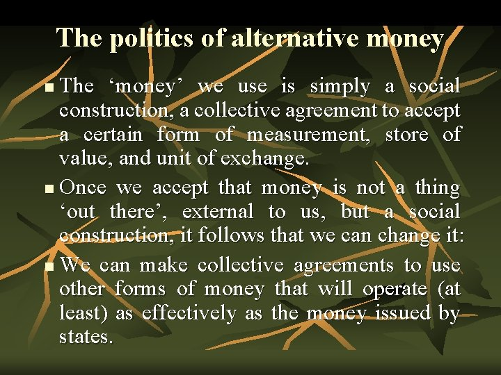 The politics of alternative money The 'money' we use is simply a social construction,