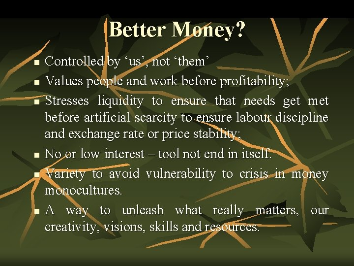 Better Money? n n n Controlled by 'us', not 'them' Values people and work