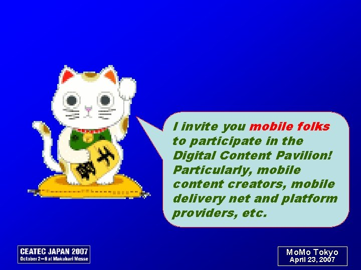 I invite you mobile folks to participate in the Digital Content Pavilion! Particularly, mobile