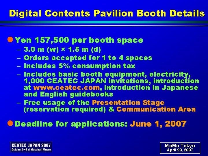 Digital Contents Pavilion Booth Details l Yen 157, 500 per booth space – –
