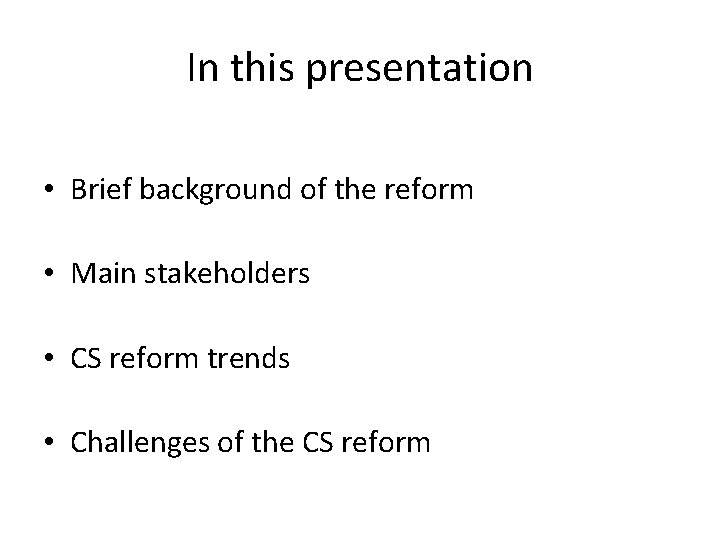 In this presentation • Brief background of the reform • Main stakeholders • CS
