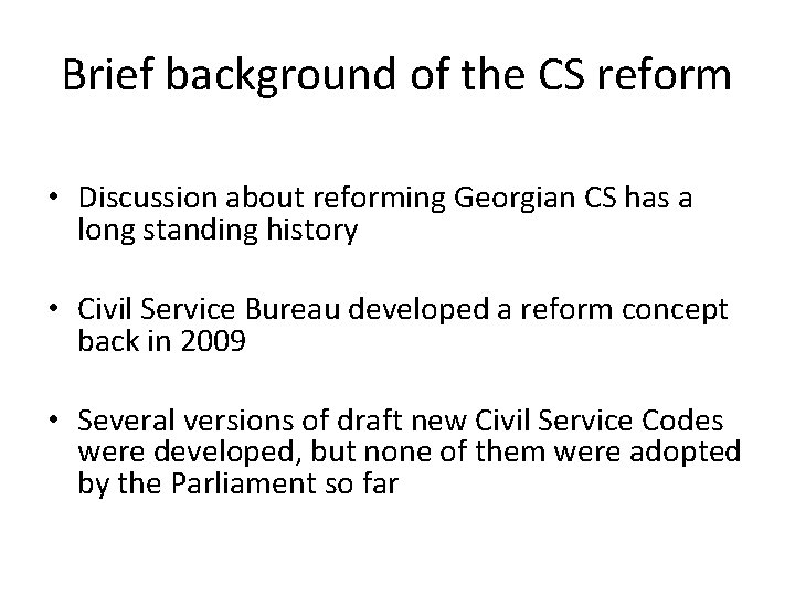Brief background of the CS reform • Discussion about reforming Georgian CS has a