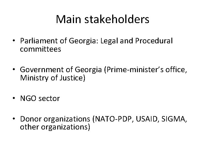 Main stakeholders • Parliament of Georgia: Legal and Procedural committees • Government of Georgia