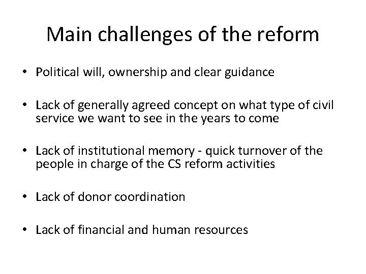 Main challenges of the reform • Political will, ownership and clear guidance • Lack