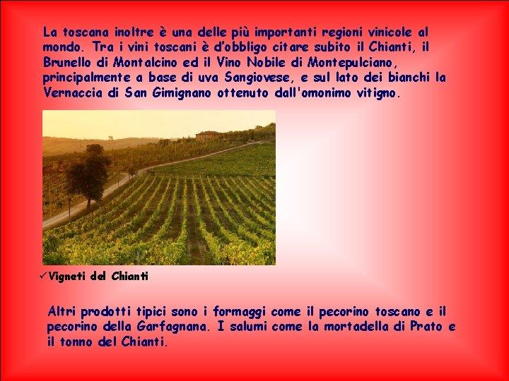 Arrivare in Toscana è molto La toscana inoltre è una delle più importanti regioni