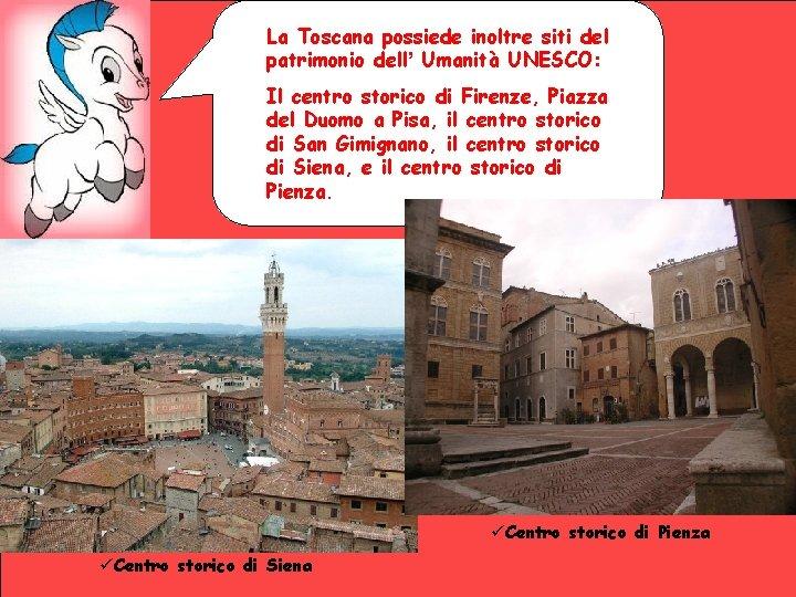 La Toscana possiede inoltre siti del Ø A fianco del Palazzo patrimonio dell' Umanità