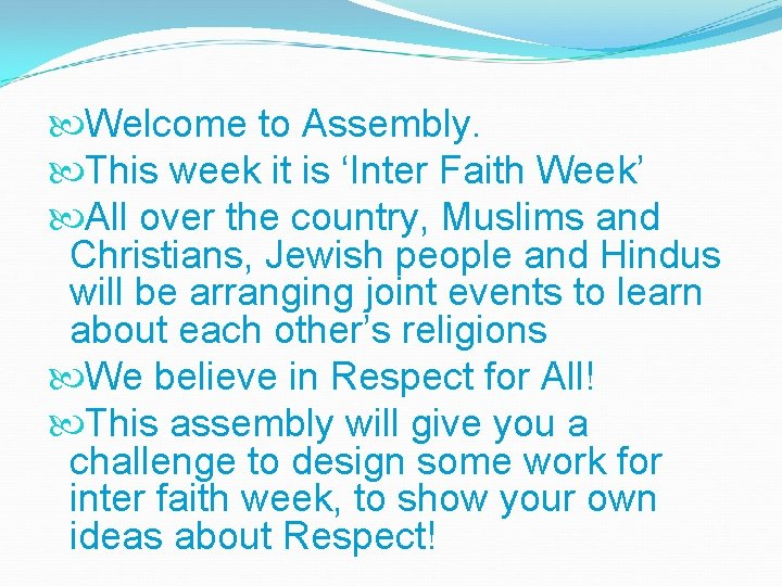 Welcome to Assembly. This week it is 'Inter Faith Week' All over the