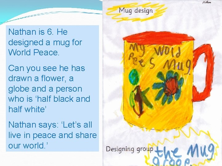 Nathan is 6. He designed a mug for World Peace. Can you see he