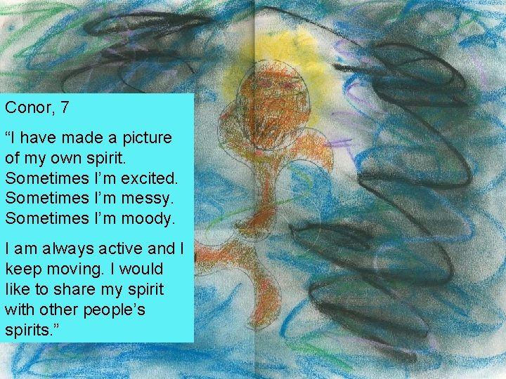 "Conor, 7 ""I have made a picture of my own spirit. Sometimes I'm excited."