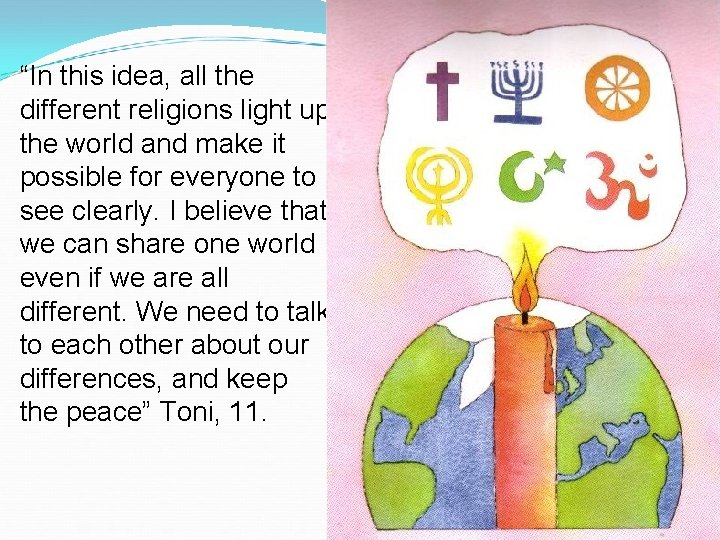 """In this idea, all the different religions light up the world and make it"