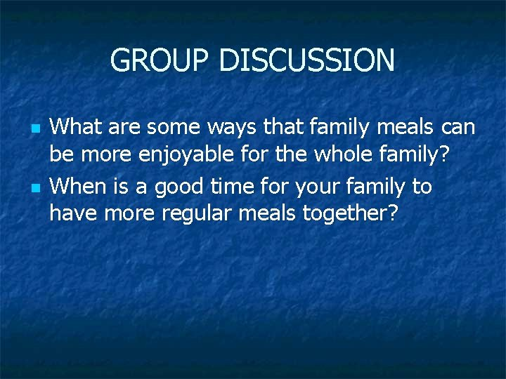 GROUP DISCUSSION n n What are some ways that family meals can be more