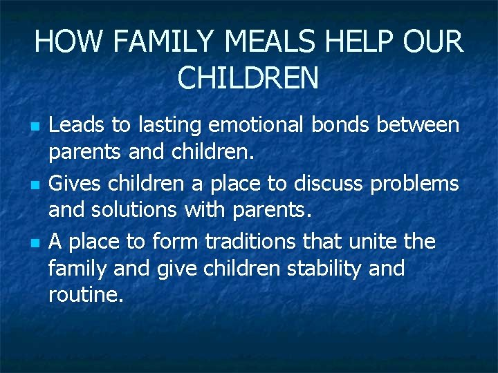 HOW FAMILY MEALS HELP OUR CHILDREN n n n Leads to lasting emotional bonds