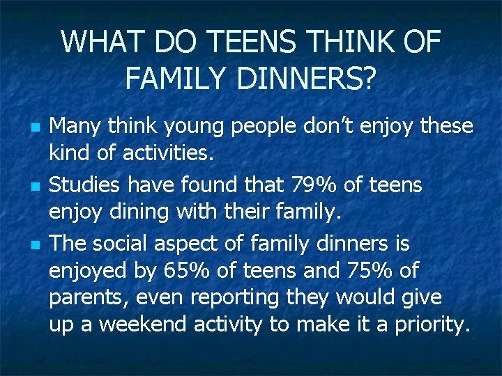 WHAT DO TEENS THINK OF FAMILY DINNERS? n n n Many think young people