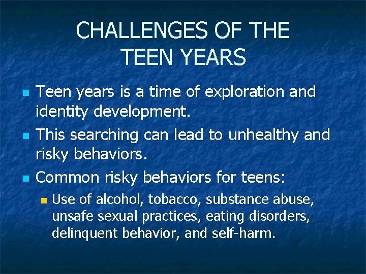 CHALLENGES OF THE TEEN YEARS n n n Teen years is a time of