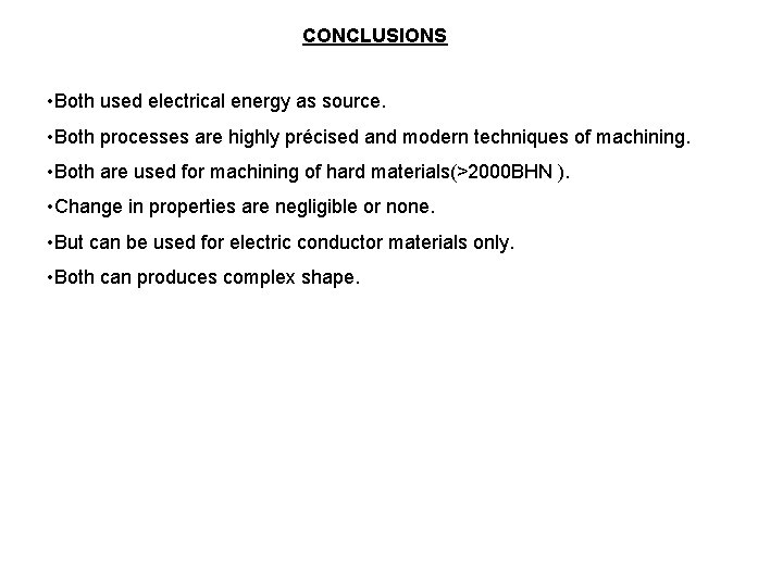 CONCLUSIONS • Both used electrical energy as source. • Both processes are highly précised