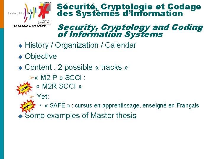 Sécurité, Cryptologie et Codage des Systèmes d'Information Grenoble University Security, Cryptology and Coding of