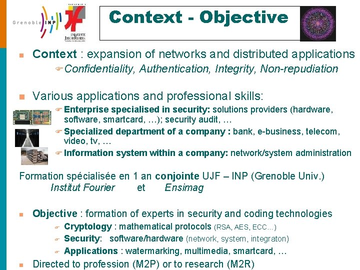 Context - Objective n Context : expansion of networks and distributed applications FConfidentiality, Authentication,