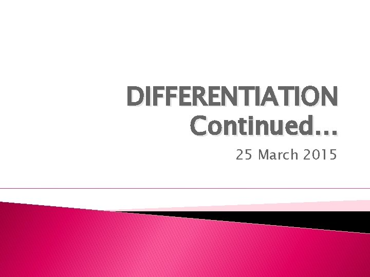 DIFFERENTIATION Continued… 25 March 2015