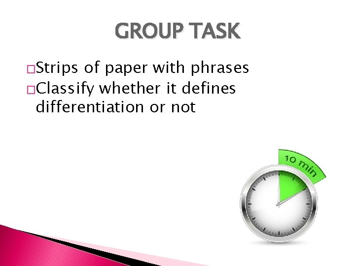 GROUP TASK �Strips of paper with phrases �Classify whether it defines differentiation or not