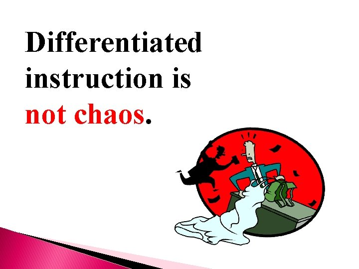 Differentiated instruction is not chaos.