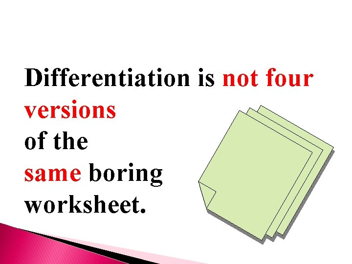 Differentiation is not four versions of the same boring worksheet.
