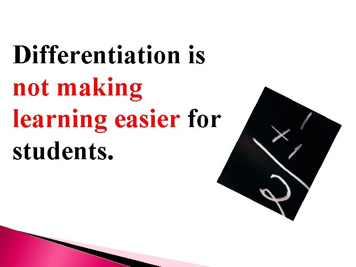 Differentiation is not making learning easier for students.