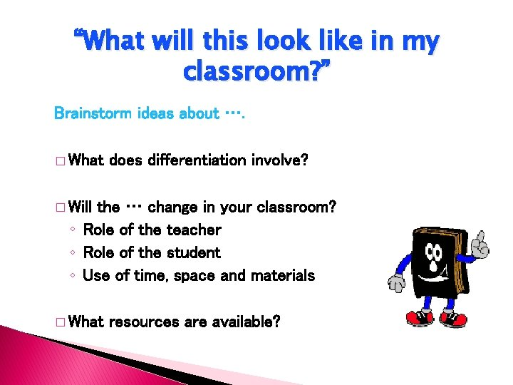 """""""What will this look like in my classroom? """" Brainstorm ideas about …. �"""