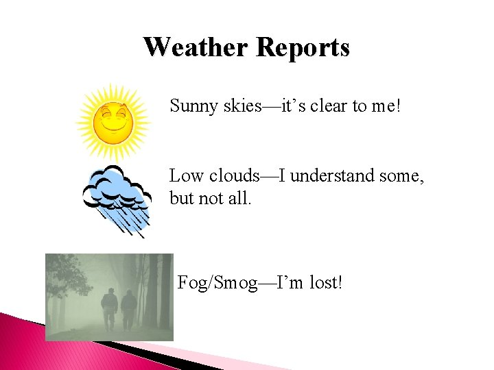 Weather Reports Sunny skies—it's clear to me! Low clouds—I understand some, but not all.