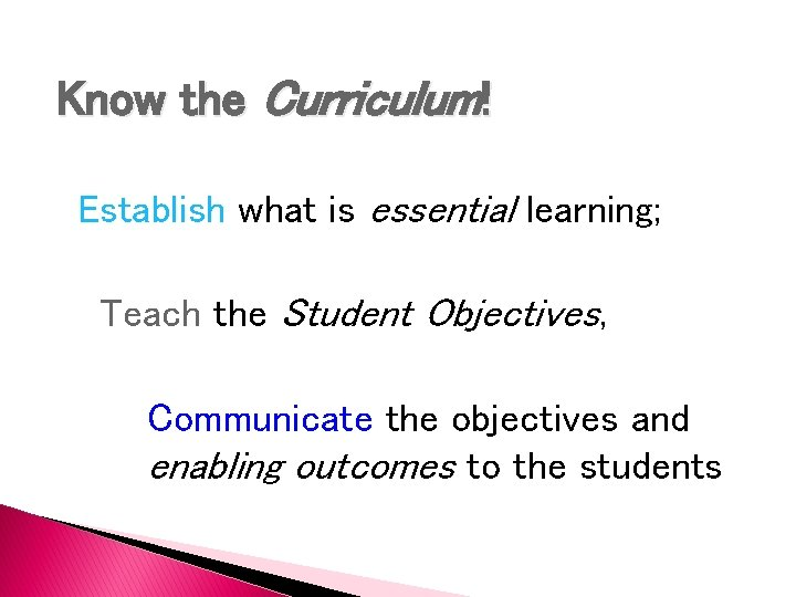 Know the Curriculum! Establish what is essential learning; Teach the Student Objectives, Communicate the