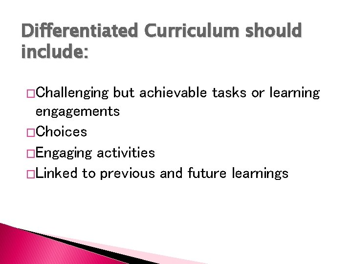 Differentiated Curriculum should include: �Challenging but achievable tasks or learning engagements �Choices �Engaging activities