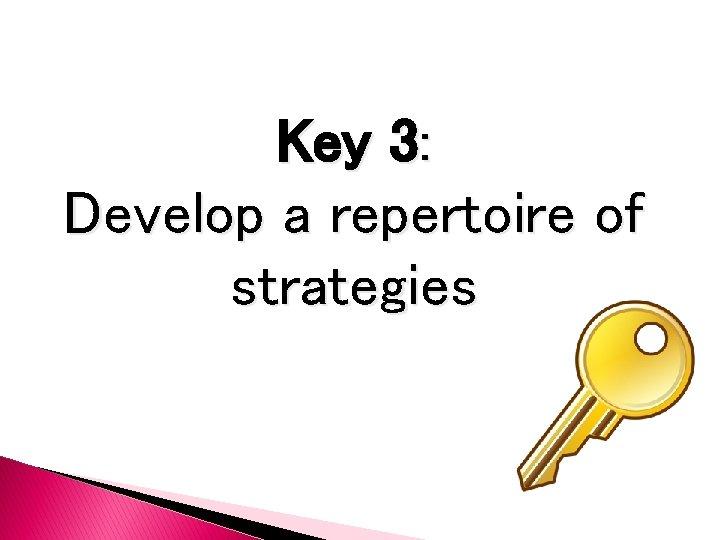 Key 3: Develop a repertoire of strategies