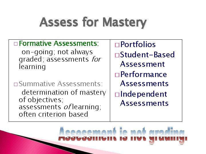 Assess for Mastery � Formative Assessments: on-going; not always graded; assessments for learning �