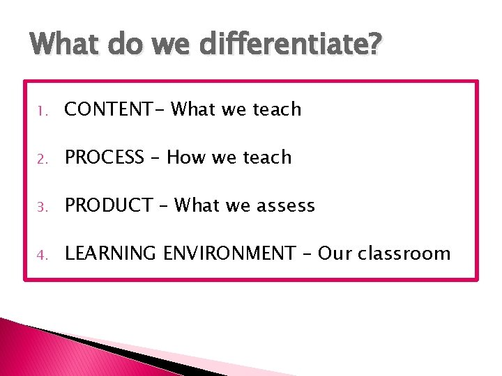 What do we differentiate? 1. CONTENT- What we teach 2. PROCESS – How we