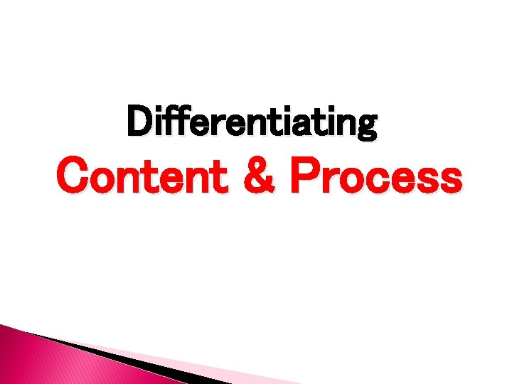 Differentiating Content & Process