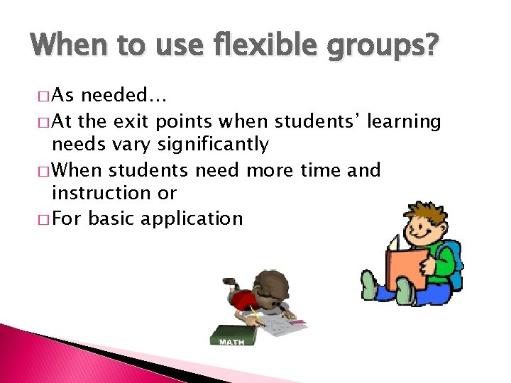 When to use flexible groups? � As needed… � At the exit points when