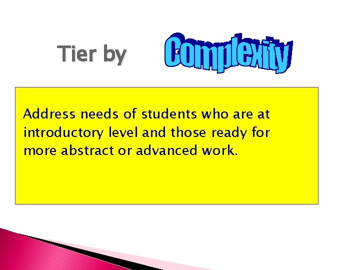 Tier by Address needs of students who are at introductory level and those ready